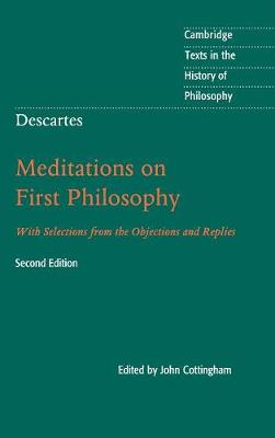 Cambridge Texts in the History of Philosophy: Descartes: Meditations on First Philosophy: With Selections from the Objections and Replies (Hardback)