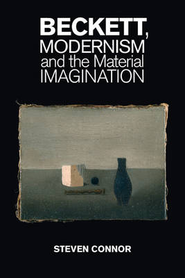 Beckett, Modernism and the Material Imagination (Hardback)
