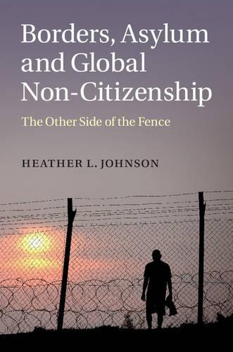Borders, Asylum and Global Non-Citizenship: The Other Side of the Fence (Hardback)