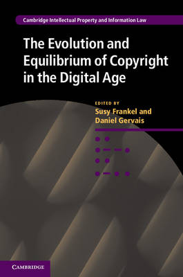 The Evolution and Equilibrium of Copyright in the Digital Age - Cambridge Intellectual Property and Information Law 26 (Hardback)