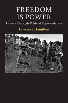 Freedom Is Power: Liberty through Political Representation - Contemporary Political Theory (Hardback)