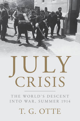 July Crisis: The World's Descent into War, Summer 1914 (Hardback)