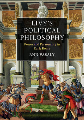 Livy's Political Philosophy: Power and Personality in Early Rome (Hardback)