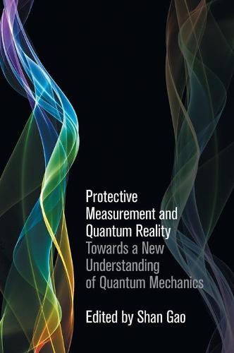 Protective Measurement and Quantum Reality: Towards a New Understanding of Quantum Mechanics (Hardback)