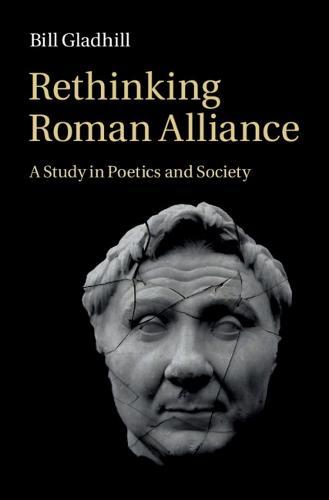 Rethinking Roman Alliance: A Study in Poetics and Society (Hardback)