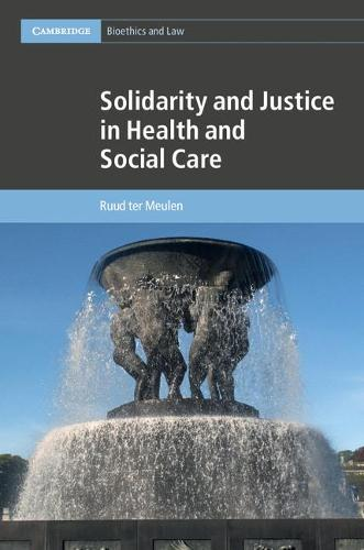Solidarity and Justice in Health and Social Care - Cambridge Bioethics and Law 41 (Hardback)