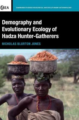 Demography and Evolutionary Ecology of Hadza Hunter-Gatherers - Cambridge Studies in Biological and Evolutionary Anthropology 71 (Hardback)