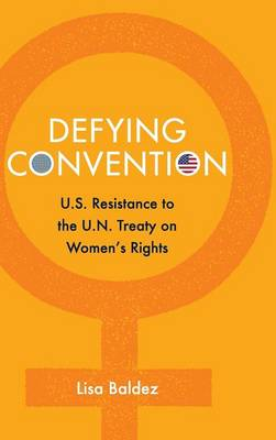 Problems of International Politics: Defying Convention: US Resistance to the UN Treaty on Women's Rights (Hardback)