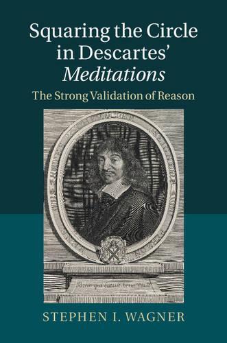 Squaring the Circle in Descartes' Meditations: The Strong Validation of Reason (Hardback)