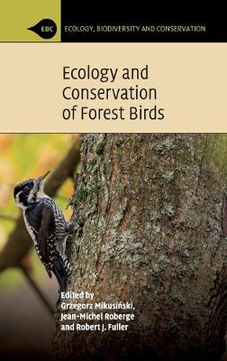 Ecology, Biodiversity and Conservation: Ecology and Conservation of Forest Birds (Hardback)