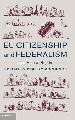 EU Citizenship and Federalism: The Role of Rights (Hardback)