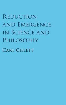 Reduction and Emergence in Science and Philosophy (Hardback)
