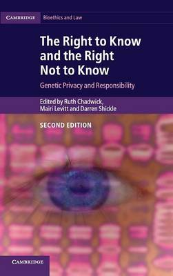 The Right to Know and the Right Not to Know: Genetic Privacy and Responsibility - Cambridge Bioethics and Law (Hardback)
