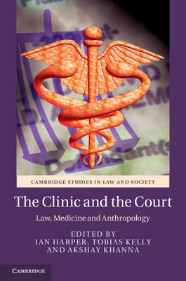 The Clinic and the Court: Law, Medicine and Anthropology - Cambridge Studies in Law and Society (Hardback)