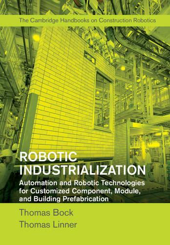 Robotic Industrialization: Automation and Robotic Technologies for Customized Component, Module, and Building Prefabrication (Hardback)