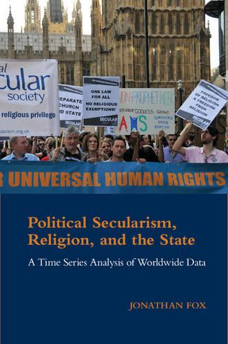 Political Secularism, Religion, and the State: A Time Series Analysis of Worldwide Data - Cambridge Studies in Social Theory, Religion and Politics (Hardback)