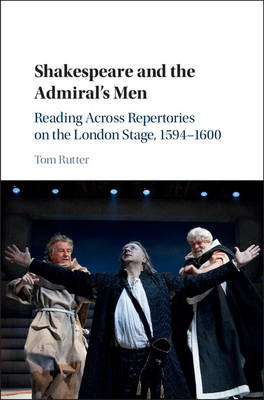 Shakespeare and the Admiral's Men: Reading across Repertories on the London Stage, 1594-1600 (Hardback)