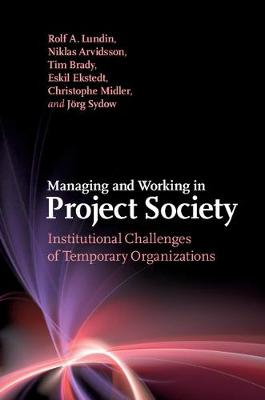 Managing and Working in Project Society: Institutional Challenges of Temporary Organizations (Hardback)