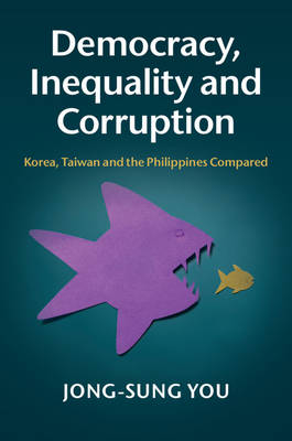 Democracy, Inequality and Corruption: Korea, Taiwan and the Philippines Compared (Hardback)