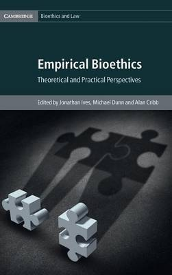 Empirical Bioethics: Theoretical and Practical Perspectives - Cambridge Bioethics and Law 37 (Hardback)