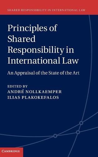Principles of Shared Responsibility in International Law: An Appraisal of the State of the Art - Shared Responsibility in International Law 1 (Hardback)