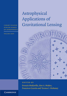 Astrophysical Applications of Gravitational Lensing - Canary Islands Winter School of Astrophysics (Hardback)