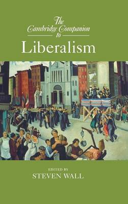 The Cambridge Companion to Liberalism - Cambridge Companions to Philosophy (Hardback)