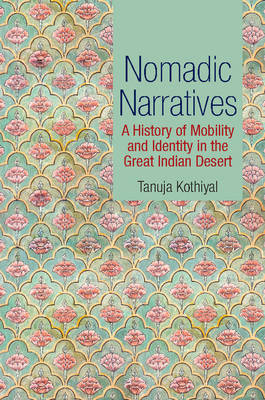 Nomadic Narratives: A History of Mobility and Identity in the Great Indian Desert (Hardback)