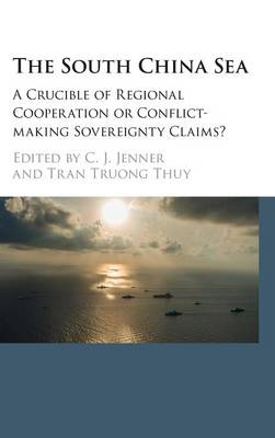 The South China Sea: A Crucible of Regional Cooperation or Conflict-making Sovereignty Claims? (Hardback)