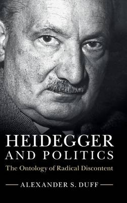 Heidegger and Politics: The Ontology of Radical Discontent (Hardback)
