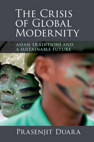 The Crisis of Global Modernity: Asian Traditions and a Sustainable Future - Asian Connections (Hardback)
