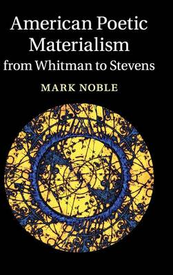 American Poetic Materialism from Whitman to Stevens - Cambridge Studies in American Literature and Culture 171 (Hardback)