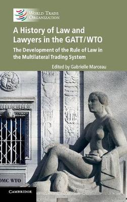 A history of law and lawyers in the GATT/WTO (Hardback)