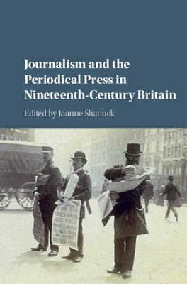 Journalism and the Periodical Press in Nineteenth-Century Britain (Hardback)