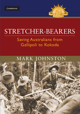 Stretcher-bearers: Saving Australians from Gallipoli to Kokoda - Australian Army History Series (Hardback)
