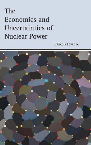 The Economics and Uncertainties of Nuclear Power (Hardback)