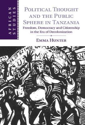 African Studies: Political Thought and the Public Sphere in Tanzania: Freedom, Democracy and Citizenship in the Era of Decolonization Series Number 133 (Hardback)