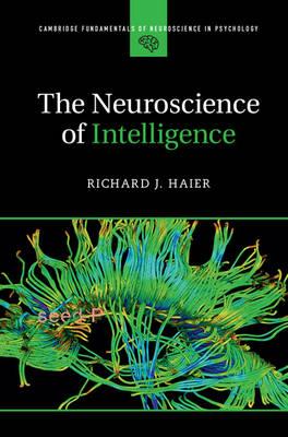Cambridge Fundamentals of Neuroscience in Psychology: The Neuroscience of Intelligence (Hardback)