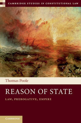 Reason of State: Law, Prerogative and Empire - Cambridge Studies in Constitutional Law 14 (Hardback)