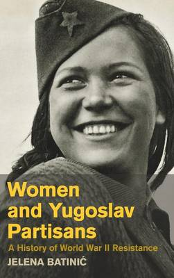Women and Yugoslav Partisans: A History of World War II Resistance (Hardback)