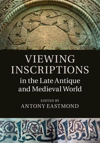 Viewing Inscriptions in the Late Antique and Medieval World (Hardback)