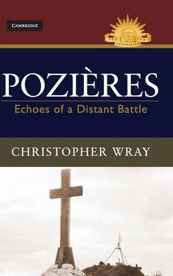 Pozieres: Echoes of a Distant Battle - Australian Army History Series (Hardback)