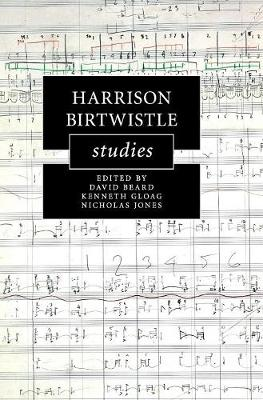 Harrison Birtwistle Studies - Cambridge Composer Studies (Hardback)