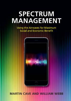 Spectrum Management: Using the Airwaves for Maximum Social and Economic Benefit (Hardback)