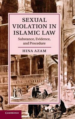 Cambridge Studies in Islamic Civilization: Sexual Violation in Islamic Law: Substance, Evidence, and Procedure (Hardback)