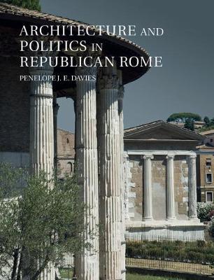 Architecture and Politics in Republican Rome (Hardback)