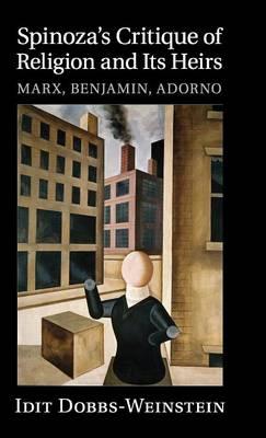 Spinoza's Critique of Religion and its Heirs: Marx, Benjamin, Adorno (Hardback)