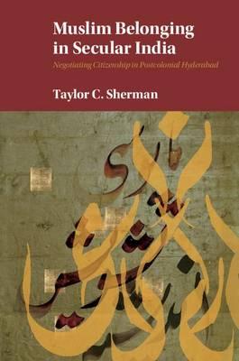 Muslim Belonging in Secular India: Negotiating Citizenship in Postcolonial Hyderabad (Hardback)