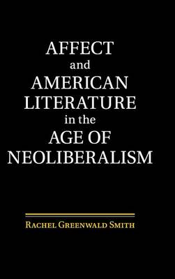 Affect and American Literature in the Age of Neoliberalism (Hardback)