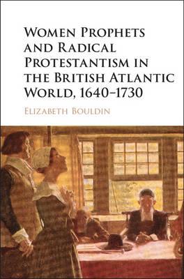 Women Prophets and Radical Protestantism in the British Atlantic World, 1640-1730 (Hardback)